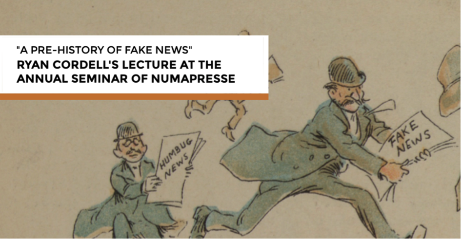 """A Pre-History of Fake News"": Ryan Cordell's lecture at the Journée de Numapresse on June 15, 2018"