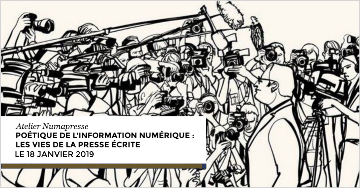 Atelier « Poétique de l'information numérique » : les vies de la presse écrite (18 janvier 2019, Maison de la recherche de la Sorbonne)